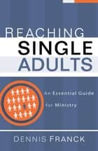 Reaching Single Adults ebook by Dennis Franck