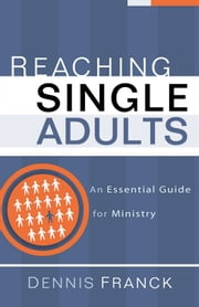 Reaching Single Adults - An Essential Guide for Ministry ebook by Dennis Franck