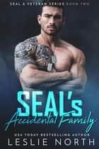 SEAL's Accidental Family - SEAL & Veteran Series, #2 ebook by Leslie North