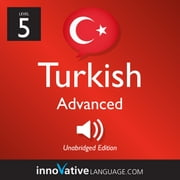 Learn Turkish - Level 5: Advanced Turkish - Volume 2: Lessons 1-25 audiobook by Innovative Language Learning, LLC