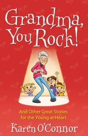 Grandma, You Rock! - And Other Great Stories for the Young at Heart ebook by Karen O'Connor