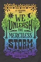 We Unleash the Merciless Storm ebook by Tehlor Kay Mejia