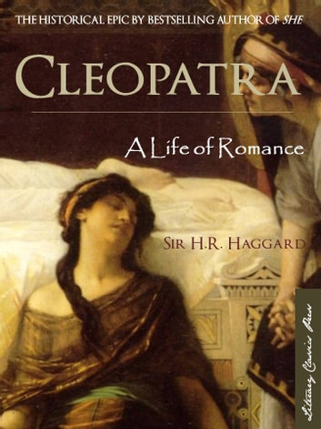 Cleopatra - A Life of Romance ebook by Cleopatra,Sir H.R. Haggard, KBE