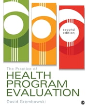 The Practice of Health Program Evaluation ebook by Dr. David E. Grembowski