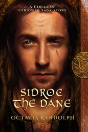 Sidroc the Dane: A Circle of Ceridwen Saga Story ebook by Octavia Randolph
