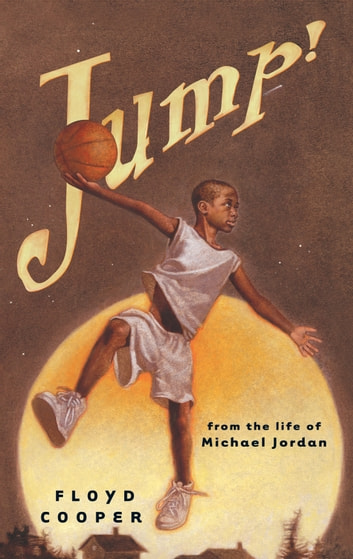 Jump! - From the Life of Michael Jordan ebook by Floyd Cooper