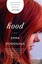 Hood - A Novel eBook by Emma Donoghue