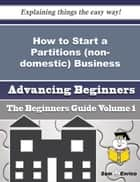 How to Start a Partitions (non-domestic) Business (Beginners Guide) ebook by Gale Corbett