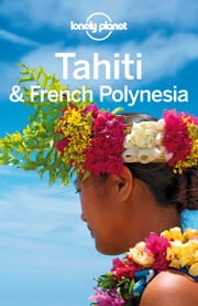 Lonely Planet Tahiti & French Polynesia ebook by Lonely Planet, Celeste Brash, Jean-Bernard Carillet