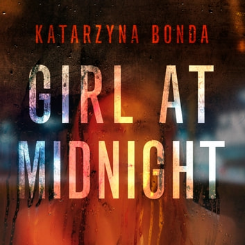 Girl at Midnight - the bestselling Polish crime sensation audiobook by Katarzyna Bonda