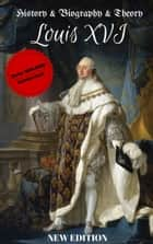 Louis XVI of France - History & Biography & Theory ebook by Alan MOUHLI