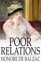 Poor Relations - Cousin Betty and Cousin Pons ebook by Honore de Balzac, James Waring, Ellen Marriage