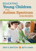 Educating Young Children With Autism Spectrum Disorders ebook by Erin E. Barton,Beth Harn