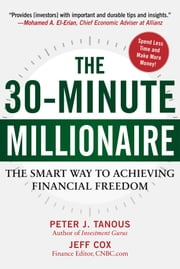 The 30-Minute Millionaire - The Smart Way to Achieving Financial Freedom ebook by Peter Tanous,Jeff  Cox