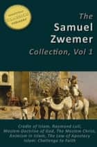 Samuel Zwemer 7-in-1 [Illustrated]. Arabia: Cradle of Islam, Raymond Lull, Moslem Doctrine of God, Moslem Christ, Animism in Islam, Law of Apostasy in Islam, Islam: Challenge to Faith ebook by Samuel Zwemer