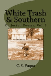 White Trash & Southern - Collected Poems, Vol. I ebook by C.S. Fuqua
