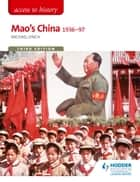 Access to History: Mao's China 1936-97 Third Edition ebook by Michael Lynch