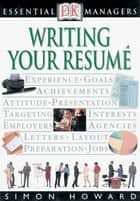 DK Essential Managers: Writing Your Resume ebook by Robert Heller,Simon Howard