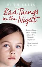 Bad Things in the Night ebook by Beth Ellis
