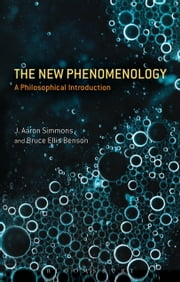 The New Phenomenology - A Philosophical Introduction ebook by Professor J. Aaron Simmons,Dr Bruce Ellis Benson