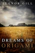 Dreams of Origami ebook by Elenor Gill