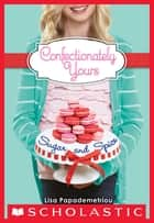Confectionately Yours #3: Sugar and Spice ebooks by Lisa Papademetriou