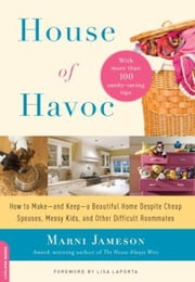 House of Havoc - How to Make--and Keep--a Beautiful Home Despite Cheap Spouses, Messy Kids, and Other Difficult Roomm ebook by Marni Jameson