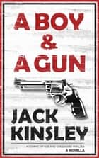 A Boy & A Gun: A coming of age and childhood thriller ebook by Jack Kinsley