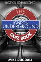 London Underground The Quiz Book ebook by Mike Dugdale