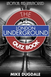 London Underground The Quiz Book - Every pub quiz question never asked about the tube! ebook by Mike Dugdale