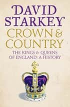 Crown and Country: A History of England through the Monarchy eBook by David Starkey