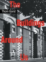 The Buildings Around Us ebook by Thom Gorst