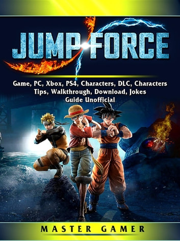 Jump Force Game, PC, Xbox, PS4, Characters, DLC, Characters, Tips,  Walkthrough, Download, Jokes, Guide Unofficial