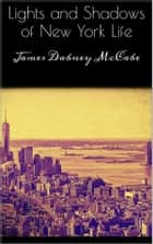 Lights and Shadows of New York Life ebook by James Dabney Mccabe