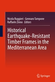 Historical Earthquake-Resistant Timber Frames in the Mediterranean Area ebook by