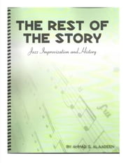The Rest Of The Story, Jazz Improvization and History ebook by Ahmad Alaadeen