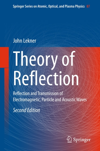 Theory of Reflection - Reflection and Transmission of Electromagnetic, Particle and Acoustic Waves ebook by John Lekner