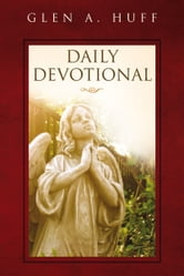 Daily Devotional ebook by Glen A. Huff
