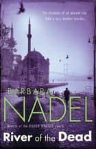 River of The Dead - A chilling murder mystery set across Istanbul ebook by Barbara Nadel