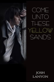 Come Unto These Yellow Sands ebook by Josh Lanyon