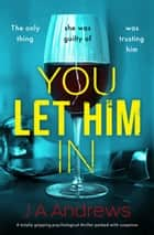 You Let Him In - A twisty psychological thriller that will keep you hooked ebook by JA Andrews
