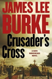 Crusader's Cross - A Dave Robicheaux Novel ebook by James Lee Burke
