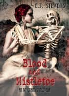Blood and Mistletoe ebook by E.J. Stevens