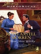 A Man Most Worthy (Mills & Boon Historical) ebook by Ruth Axtell Morren