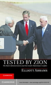 Tested by Zion - The Bush Administration and the Israeli-Palestinian Conflict ebook by Elliott Abrams