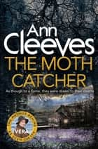 The Moth Catcher: A Vera Stanhope Novel 7 ebook by Ann Cleeves