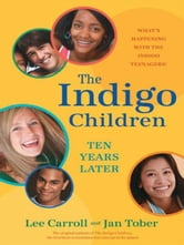 The Indigo Children Ten Years Later ebook by Lee Carroll Jan Tober