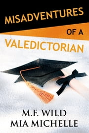 Misadventures of a Valedictorian ebook by M.F. Wild, Mia Michelle