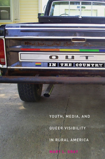 Out in the Country - Youth, Media, and Queer Visibility in Rural America ebook by Mary L. Gray