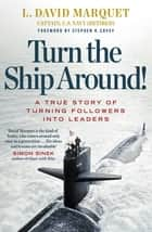 Turn The Ship Around! ebook by L. David Marquet